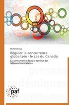 R�guler La Concurrence Globalis�e - Le Cas Du Canada