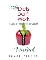 Why Diets Don't Work - Food Is Not the Problem Workbook