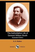 The Authoritative Life of General William Booth (Illustrated Edition) (Dodo Press)