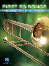 Boek cover First 50 Songs You Should Play on the Trombone van Hal Leonard Corp.