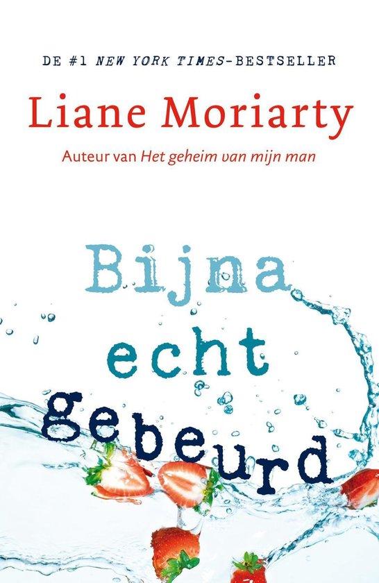 Bijna echt gebeurd - Liane Moriarty |