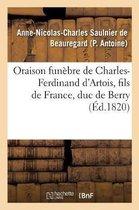 Oraison funebre de Charles-Ferdinand d'Artois, fils de France, duc de Berry, prononcee au service