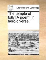 The Temple of Folly! a Poem, in Heroic Verse.