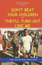 Don't Beat Your Children or They'll Turn Out Like Me