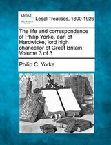 The Life and Correspondence of Philip Yorke, Earl of Hardwicke, Lord High Chancellor of Great Britain. Volume 3 of 3