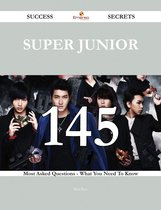 Super Junior 145 Success Secrets - 145 Most Asked Questions On Super Junior - What You Need To Know
