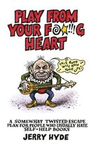 Play From Your F     g Heart - A somewhat twisted escape plan for people who usually hate self-help books