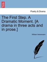 The First Step. a Dramatic Moment. [A Drama in Three Acts and in Prose.]
