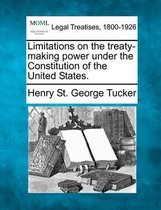 Limitations on the Treaty-Making Power Under the Constitution of the United States.