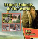 Extinct Animals of The World Kids Encyclopedia