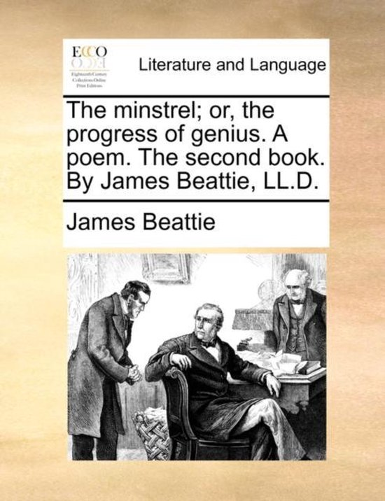 The Minstrel; Or, the Progress of Genius. a Poem. the Second Book. by James Beattie, LL.D