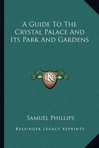 A Guide to the Crystal Palace and Its Park and Gardens