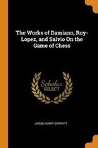 The Works of Damiano, Ruy-Lopez, and Salvio on the Game of Chess