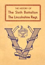 History of the Sixth Battalion the Lincolnshire Regiment 1940-45