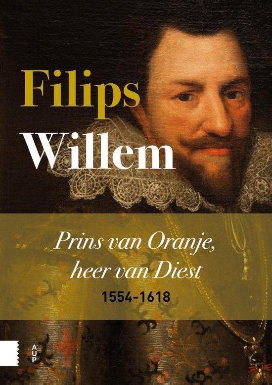 Filips Willem 1554-1618. Prins van Oranje, heer van Diest