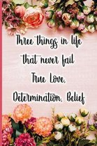 Three Things in Life That Never Fail True Love, Determination, Belief