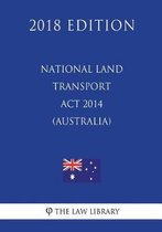 National Land Transport ACT 2014 (Australia) (2018 Edition)