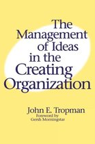 The Management of Ideas in the Creating Organization