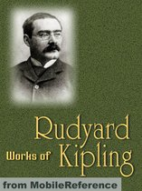 Works Of Rudyard Kipling: The Jungle Book, Just So Stories, Puck Of Pook's Hill, Kim, Mandalay, Gunga Din, If--, Ulster, Indian Tales & More (Mobi Collected Works)