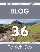 Blog 36 Success Secrets - 36 Most Asked Questions On Blog - What You Need To Know