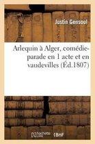 Arlequin A Alger, Comedie-Parade En 1 Acte Et En Vaudevilles