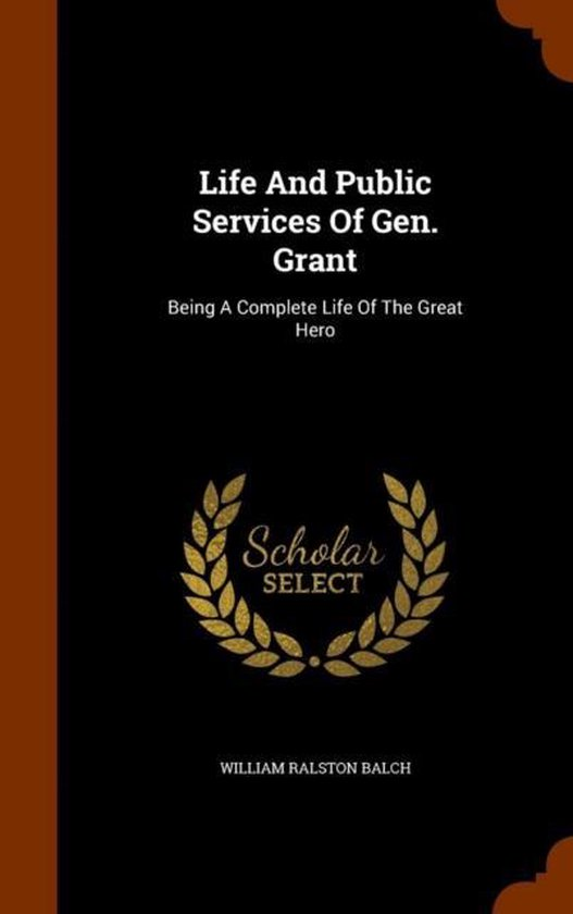 Life and Public Services of Gen. Grant
