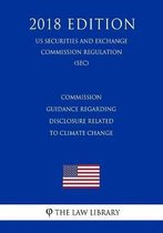 Commission Guidance Regarding Disclosure Related to Climate Change (Us Securities and Exchange Commission Regulation) (Sec) (2018 Edition)