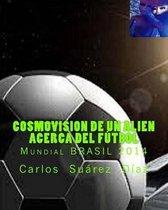 Cosmovision de Un Alien Acerca del Futbol