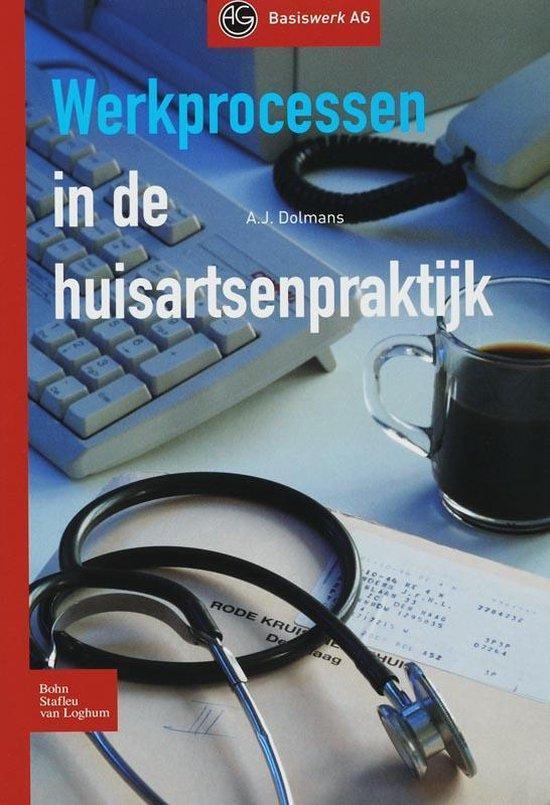 Werkprocessen in de huisartsenpraktijk - A.J. Dolmans |