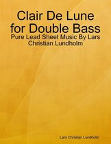 Clair De Lune for Double Bass - Pure Lead Sheet Music By Lars Christian Lundholm
