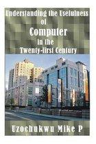 Understanding the Usefulness of Computer in the Twenty-First Century