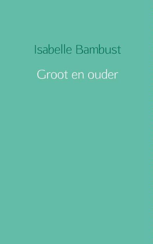 Groot en ouder - Isabelle Bambust |