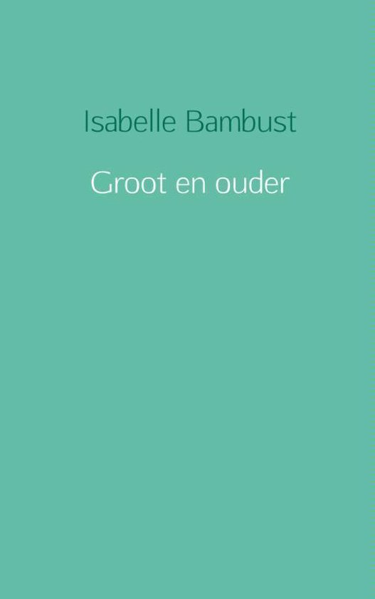 Groot en ouder - Isabelle Bambust   Fthsonline.com