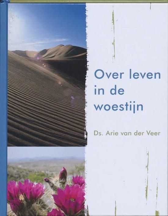 Over leven in de woestijn - Arie van der Veer pdf epub