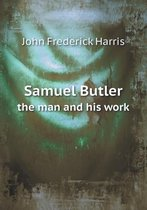 Samuel Butler the Man and His Work