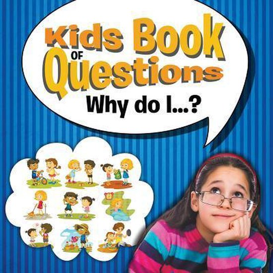 Kids Book of Questions. Why do I...?