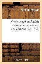 Mon voyage en Algerie raconte a mes enfants (2e edition)
