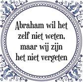 Tegeltje met Spreuk (Abraham 50 jaar):  Abraham wil het zelf niet weten, maar wij zijn het niet vergeten + Kado verpakking & Plakhanger