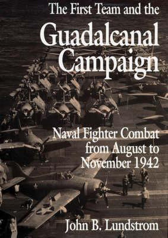 Boek cover The First Team and the Guadalcanal Campaign van John B. Lundstrom (Paperback)