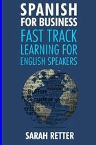 Spanish for Business: Fast Track Learning for English Speakers: The 100 most used English business words with 600 phrase examples.