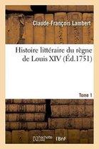 Histoire litteraire du regne de Louis XIV. Tome 1