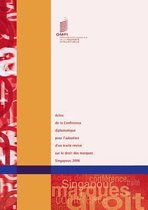 Actes de La Conference Diplomatique Pour L'Adoption D'Un Traite Revise Sur Le Droit Des Marques - Singapour 2006