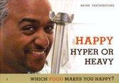Happy, Hyper or Heavy