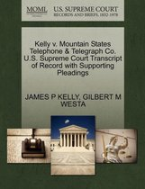 Boek cover Kelly V. Mountain States Telephone & Telegraph Co. U.S. Supreme Court Transcript of Record with Supporting Pleadings van James P Kelly