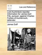 Lord Auchinleck Reporter. Information for James Earl Fife, Pursuer; Against Charles Forbes of Auchernoch, Defender