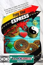 Feng Shui Express: Know How to Apply the Ancient Art of Feng Shui to Get What You Want and Attract Luck, Love, and Money