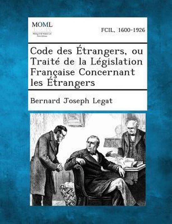 Code Des Etrangers, Ou Traite de La Legislation Francaise Concernant Les Etrangers