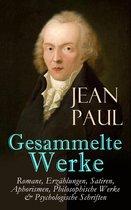 Gesammelte Werke: Romane, Erzählungen, Satiren, Aphorismen, Philosophische Werke & Psychologische Schriften