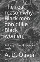 The Real Reason Why Black Men Don't Like Black Women