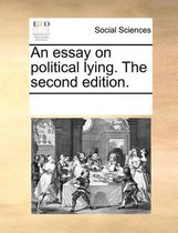 An Essay on Political Lying. the Second Edition.